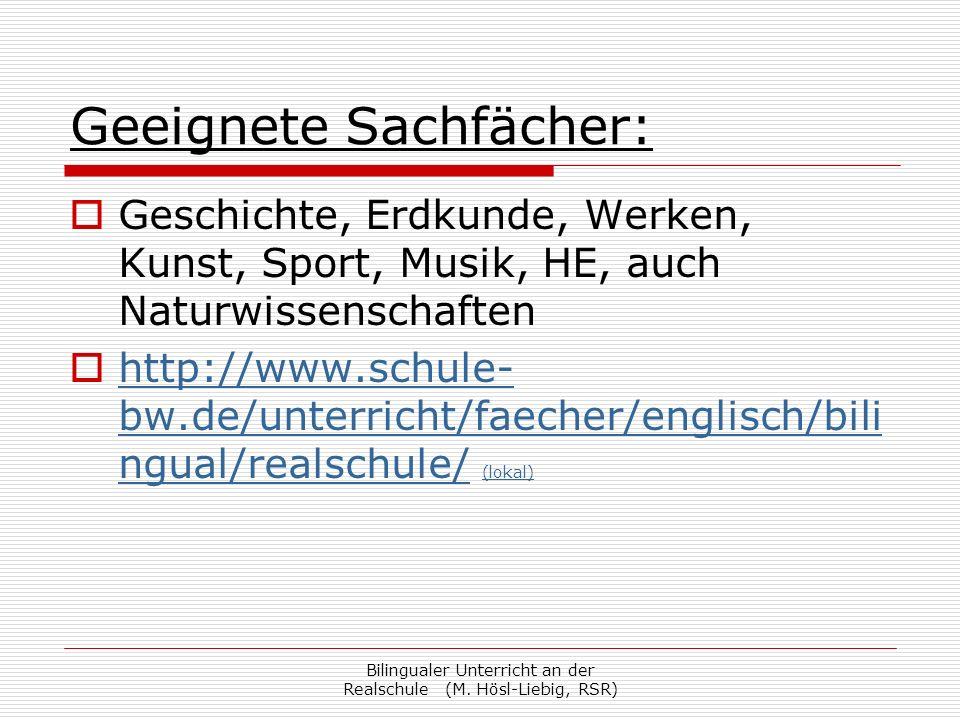 Bilingualer Unterricht an der Realschule (M. Hösl-Liebig, RSR) Geeignete Sachfächer: Geschichte, Erdkunde, Werken, Kunst, Sport, Musik, HE, auch Natur