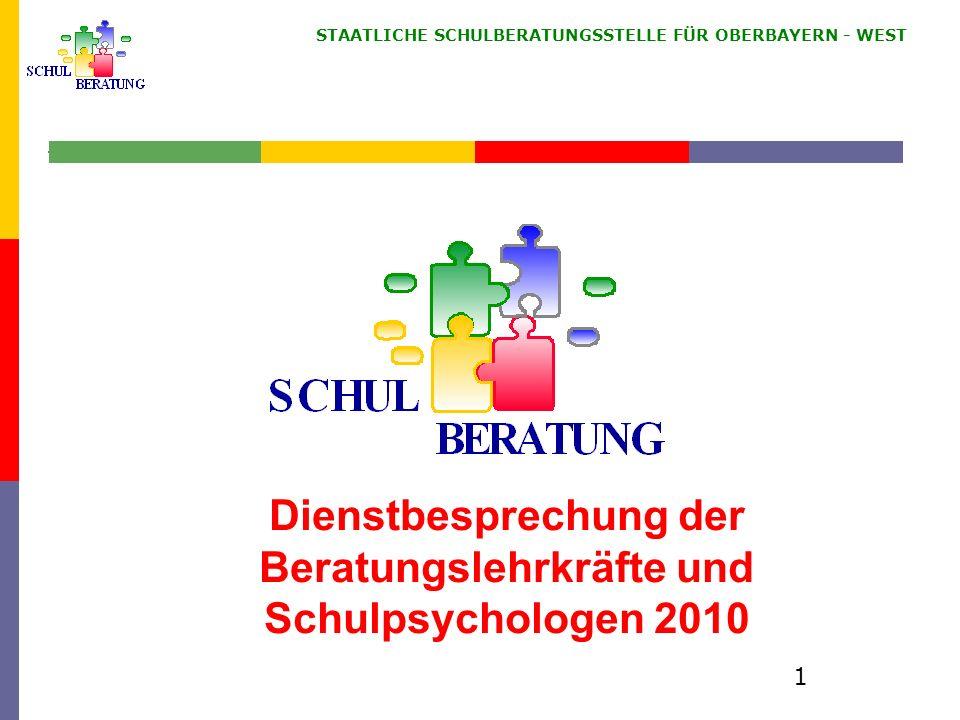 STAATLICHE SCHULBERATUNGSSTELLE FÜR OBERBAYERN WEST 1 Dienstbesprechung der Beratungslehrkräfte und Schulpsychologen 2010