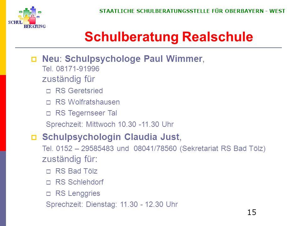 STAATLICHE SCHULBERATUNGSSTELLE FÜR OBERBAYERN WEST 15 Schulberatung Realschule Neu: Schulpsychologe Paul Wimmer, Tel.