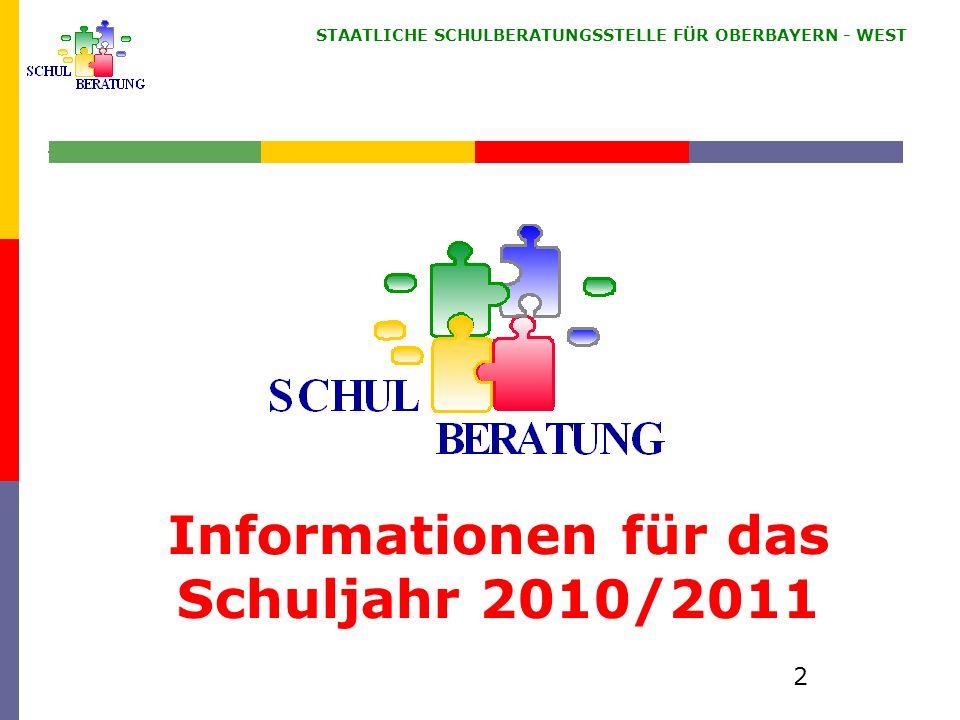 STAATLICHE SCHULBERATUNGSSTELLE FÜR OBERBAYERN WEST 2 Informationen für das Schuljahr 2010/2011