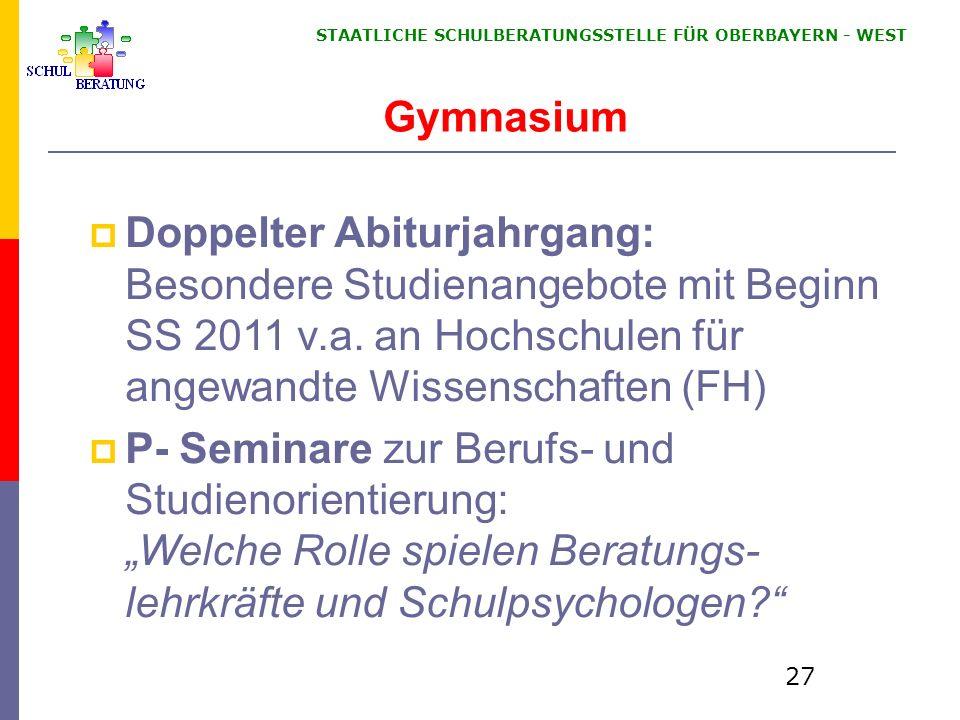 STAATLICHE SCHULBERATUNGSSTELLE FÜR OBERBAYERN WEST 27 Doppelter Abiturjahrgang: Besondere Studienangebote mit Beginn SS 2011 v.a.