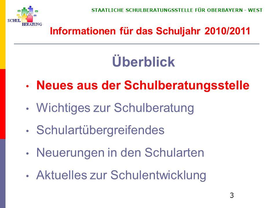 STAATLICHE SCHULBERATUNGSSTELLE FÜR OBERBAYERN WEST 3 Informationen für das Schuljahr 2010/2011 Überblick Neues aus der Schulberatungsstelle Wichtiges