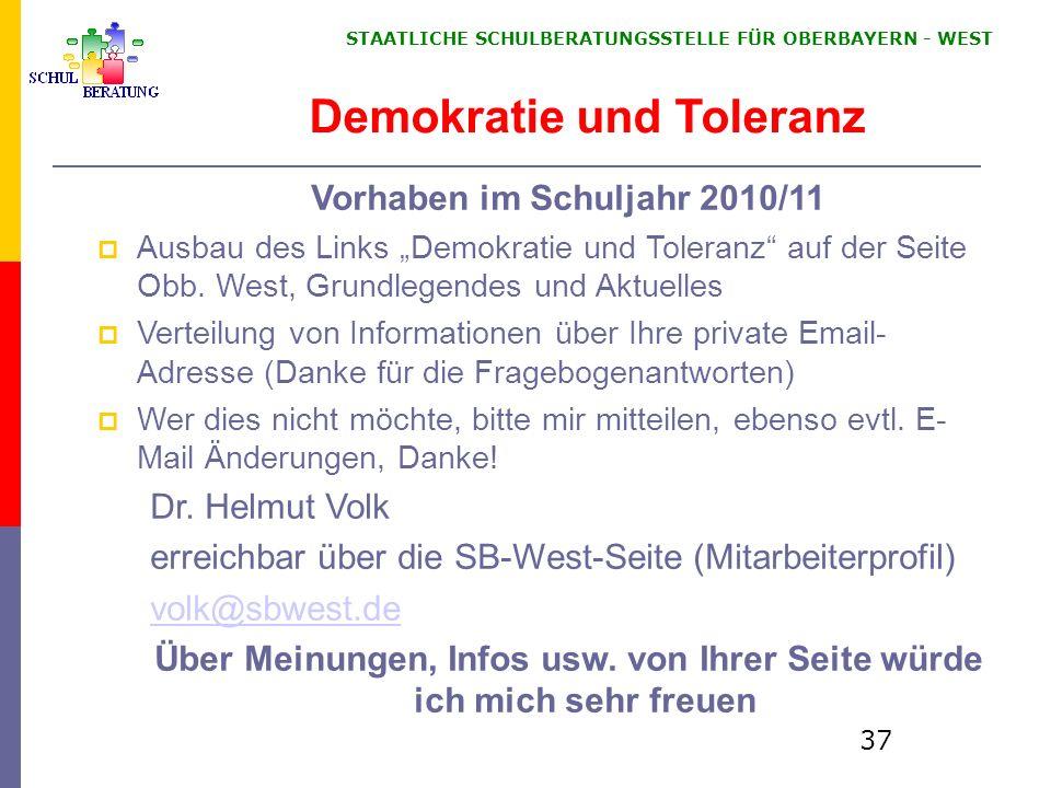 STAATLICHE SCHULBERATUNGSSTELLE FÜR OBERBAYERN WEST 37 Demokratie und Toleranz Vorhaben im Schuljahr 2010/11 Ausbau des Links Demokratie und Toleranz auf der Seite Obb.