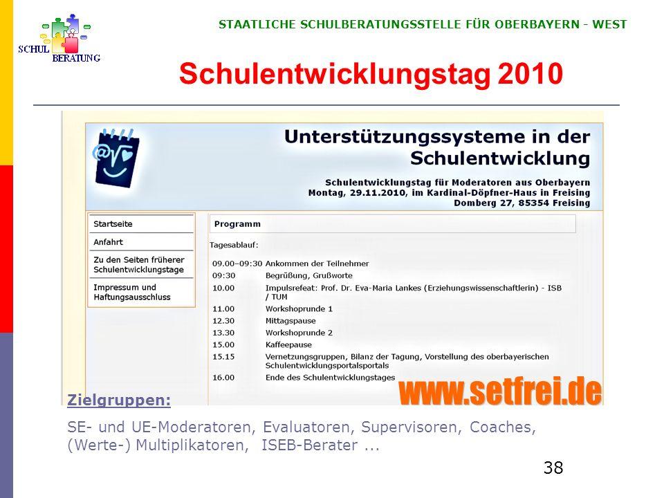 STAATLICHE SCHULBERATUNGSSTELLE FÜR OBERBAYERN WEST 38 Schulentwicklungstag 2010 Zielgruppen: SE- und UE-Moderatoren, Evaluatoren, Supervisoren, Coach