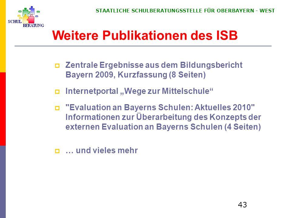 STAATLICHE SCHULBERATUNGSSTELLE FÜR OBERBAYERN WEST 43 Weitere Publikationen des ISB Zentrale Ergebnisse aus dem Bildungsbericht Bayern 2009, Kurzfass
