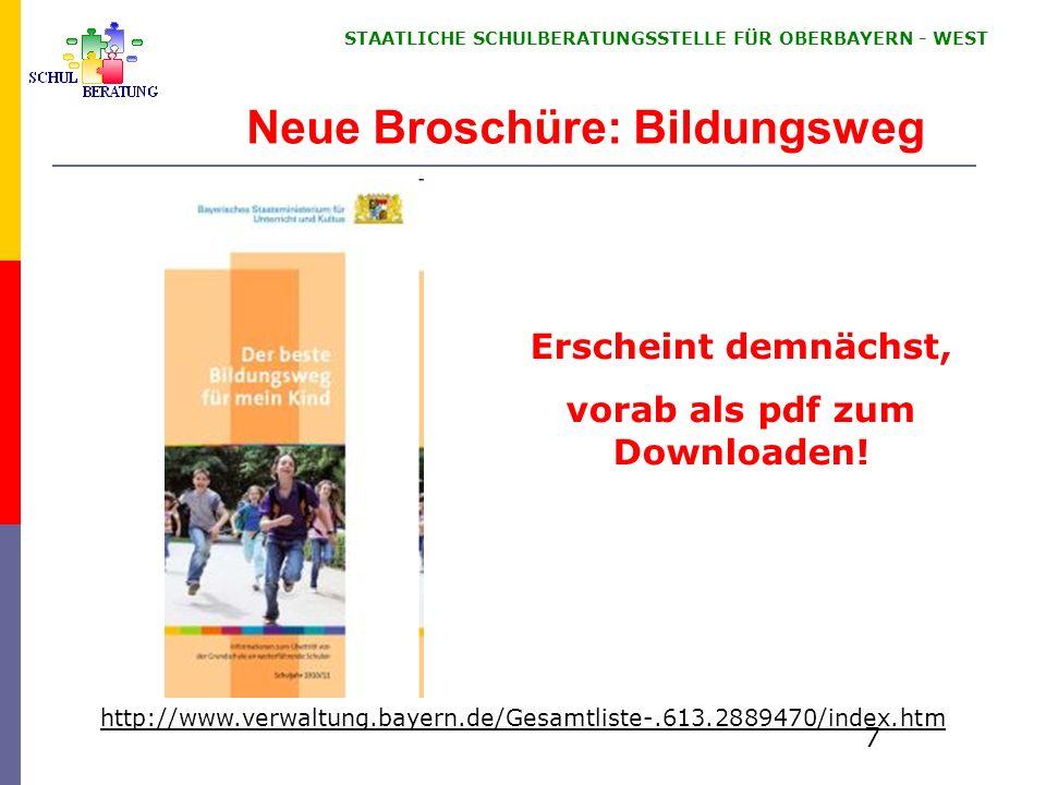 STAATLICHE SCHULBERATUNGSSTELLE FÜR OBERBAYERN WEST 7 Neue Broschüre: Bildungsweg http://www.verwaltung.bayern.de/Gesamtliste-.613.2889470/index.htm Erscheint demnächst, vorab als pdf zum Downloaden!