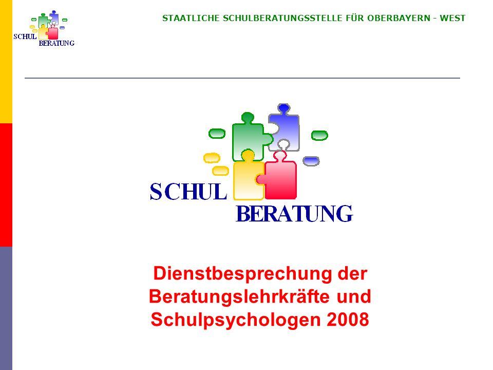 STAATLICHE SCHULBERATUNGSSTELLE FÜR OBERBAYERN WEST Dienstbesprechung der Beratungslehrkräfte und Schulpsychologen 2008