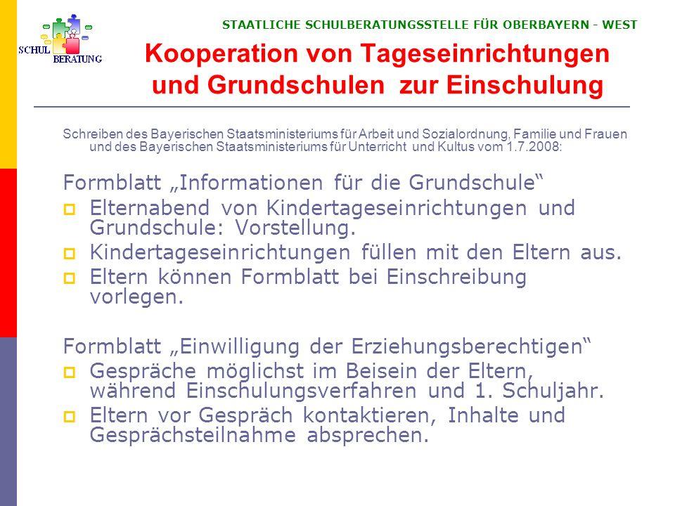 STAATLICHE SCHULBERATUNGSSTELLE FÜR OBERBAYERN WEST Kooperation von Tageseinrichtungen und Grundschulen zur Einschulung Schreiben des Bayerischen Staa