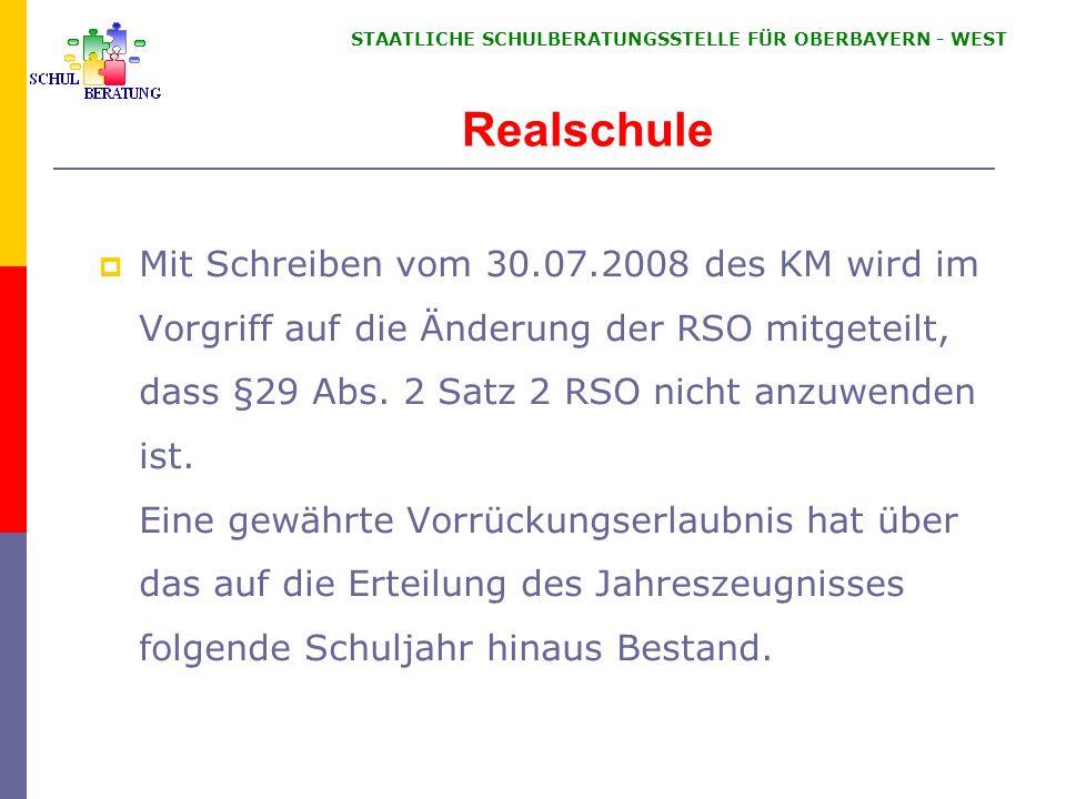 STAATLICHE SCHULBERATUNGSSTELLE FÜR OBERBAYERN WEST Realschule Mit Schreiben vom 30.07.2008 des KM wird im Vorgriff auf die Änderung der RSO mitgeteil
