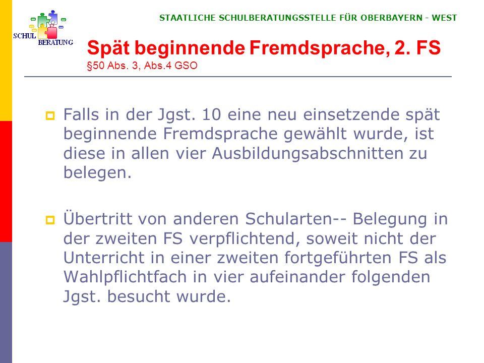 STAATLICHE SCHULBERATUNGSSTELLE FÜR OBERBAYERN WEST Spät beginnende Fremdsprache, 2. FS §50 Abs. 3, Abs.4 GSO Falls in der Jgst. 10 eine neu einsetzen