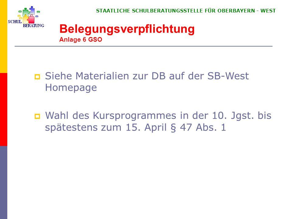 STAATLICHE SCHULBERATUNGSSTELLE FÜR OBERBAYERN WEST Belegungsverpflichtung Anlage 6 GSO Siehe Materialien zur DB auf der SB-West Homepage Wahl des Kur