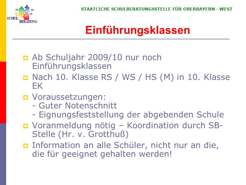 STAATLICHE SCHULBERATUNGSSTELLE FÜR OBERBAYERN WEST Einführungsklassen Ab Schuljahr 2009/10 nur noch Einführungsklassen Nach 10. Klasse RS / WS / HS (
