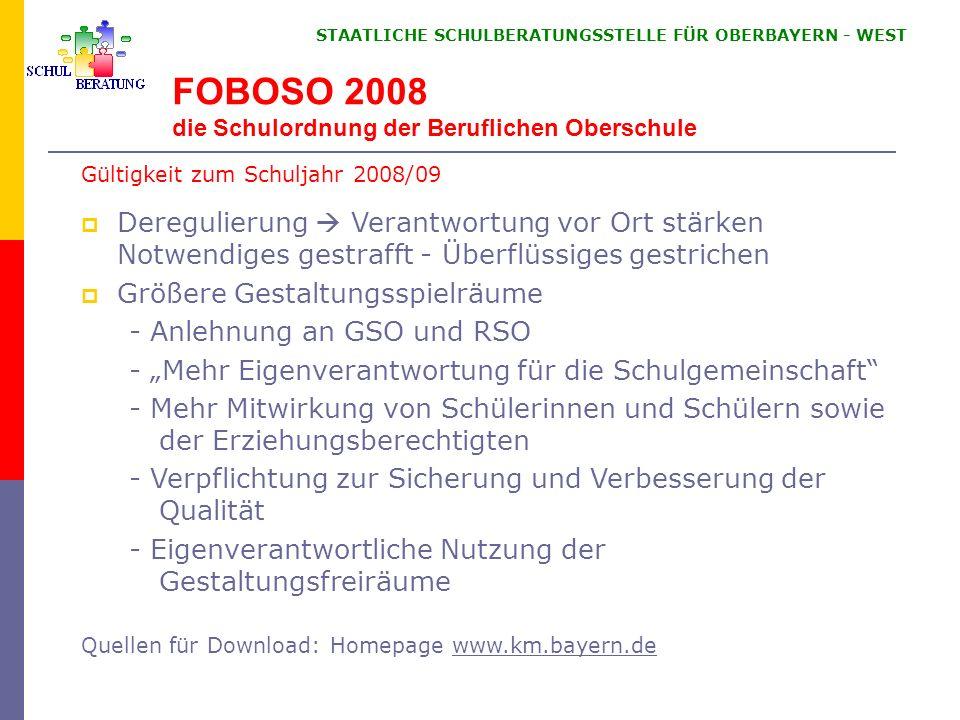 STAATLICHE SCHULBERATUNGSSTELLE FÜR OBERBAYERN WEST FOBOSO 2008 die Schulordnung der Beruflichen Oberschule Gültigkeit zum Schuljahr 2008/09 Deregulie