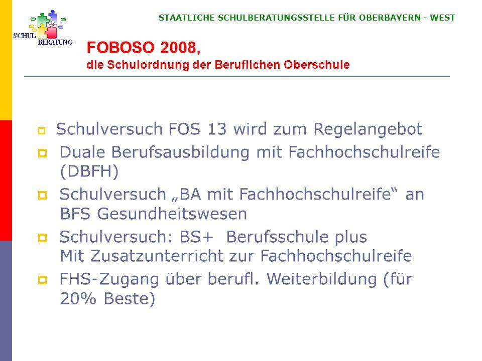 STAATLICHE SCHULBERATUNGSSTELLE FÜR OBERBAYERN WEST FOBOSO 2008, die Schulordnung der Beruflichen Oberschule Schulversuch FOS 13 wird zum Regelangebot