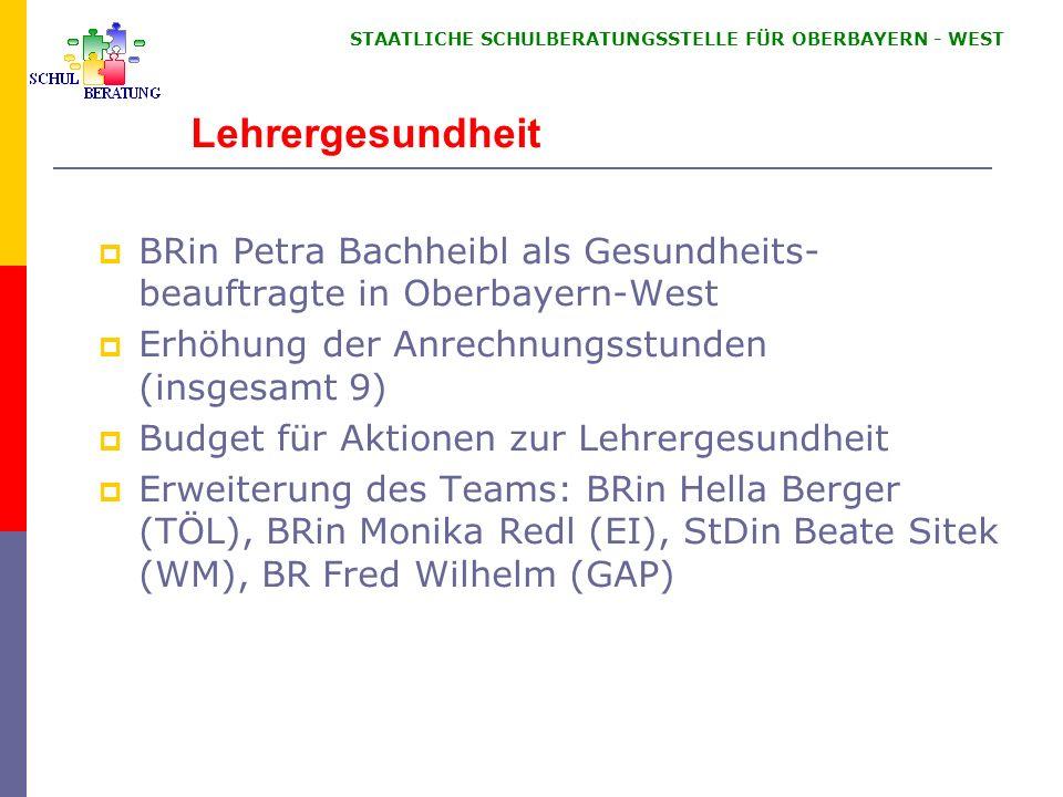 STAATLICHE SCHULBERATUNGSSTELLE FÜR OBERBAYERN WEST Lehrergesundheit BRin Petra Bachheibl als Gesundheits- beauftragte in Oberbayern-West Erhöhung der
