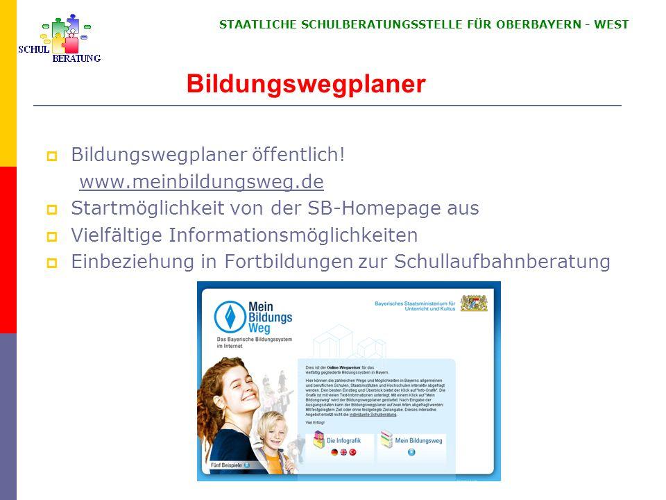 STAATLICHE SCHULBERATUNGSSTELLE FÜR OBERBAYERN WEST Bildungswegplaner Bildungswegplaner öffentlich! www.meinbildungsweg.de Startmöglichkeit von der SB