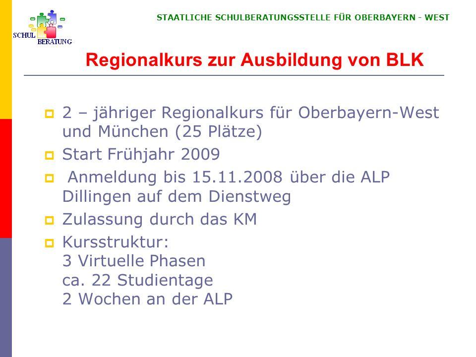 STAATLICHE SCHULBERATUNGSSTELLE FÜR OBERBAYERN WEST Regionalkurs zur Ausbildung von BLK 2 – jähriger Regionalkurs für Oberbayern-West und München (25