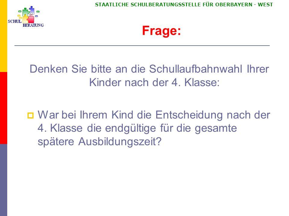 STAATLICHE SCHULBERATUNGSSTELLE FÜR OBERBAYERN WEST Ziele der Weiterentwicklung der Übertrittsphase in Bayern 1.