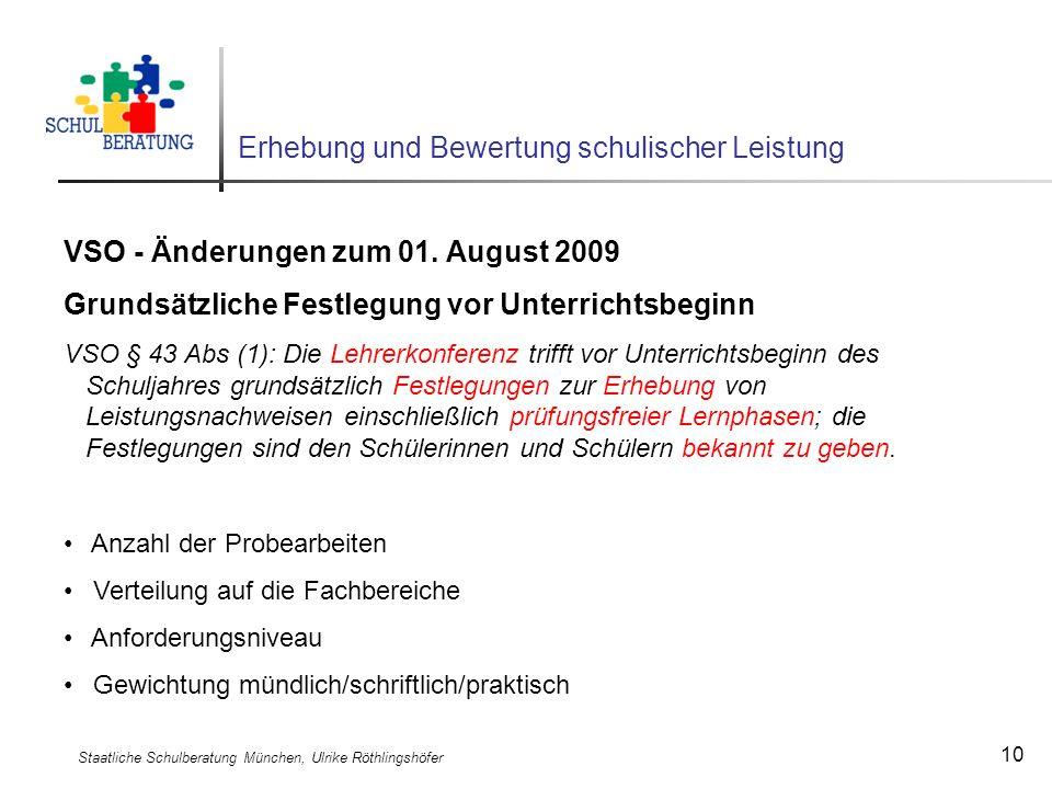 Staatliche Schulberatung München, Ulrike Röthlingshöfer 10 Erhebung und Bewertung schulischer Leistung VSO - Änderungen zum 01. August 2009 Grundsätzl