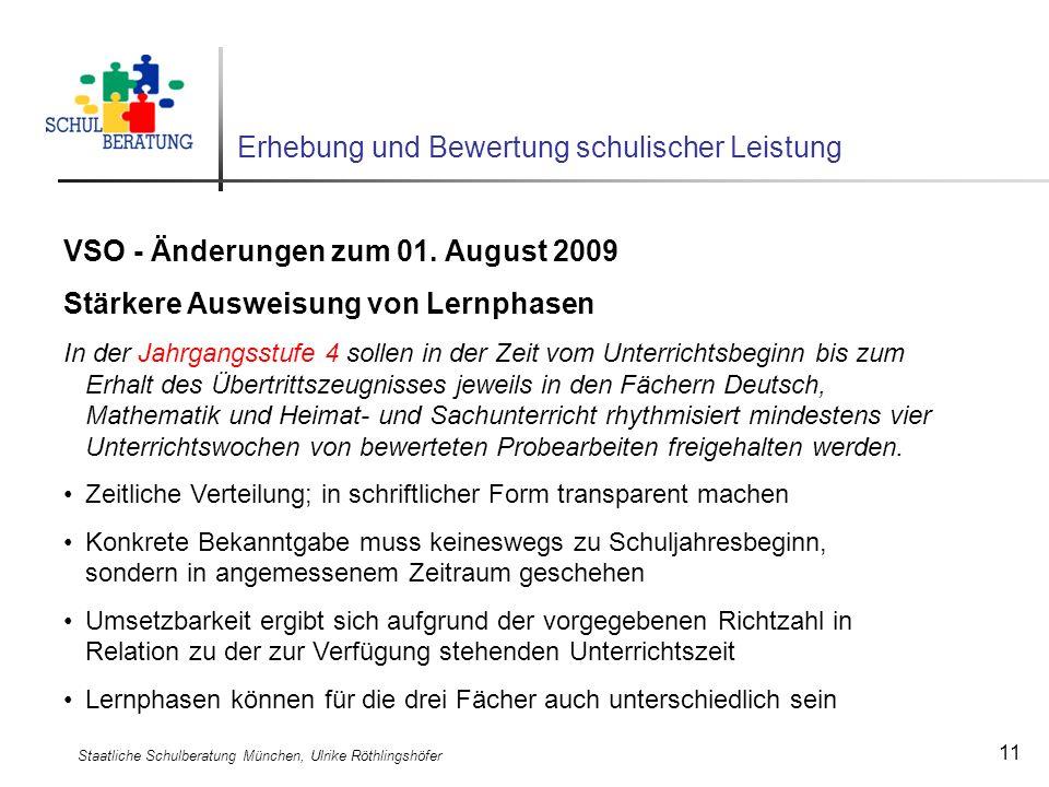Staatliche Schulberatung München, Ulrike Röthlingshöfer 11 Erhebung und Bewertung schulischer Leistung VSO - Änderungen zum 01. August 2009 Stärkere A