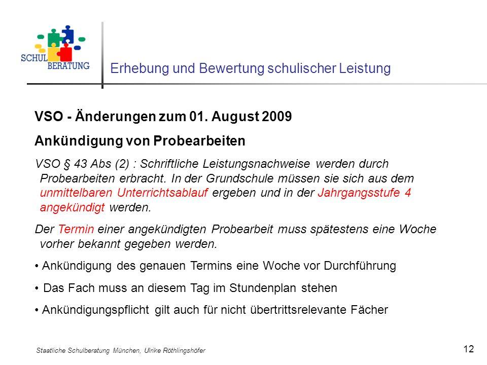 Staatliche Schulberatung München, Ulrike Röthlingshöfer 12 Erhebung und Bewertung schulischer Leistung VSO - Änderungen zum 01. August 2009 Ankündigun