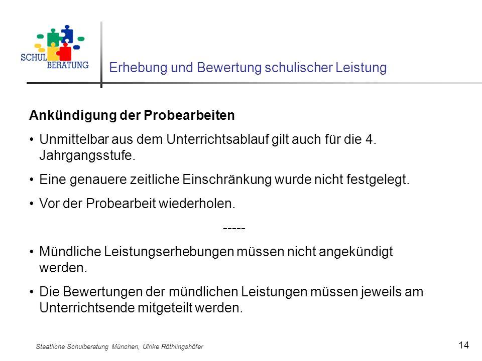 Staatliche Schulberatung München, Ulrike Röthlingshöfer 14 Erhebung und Bewertung schulischer Leistung Ankündigung der Probearbeiten Unmittelbar aus d