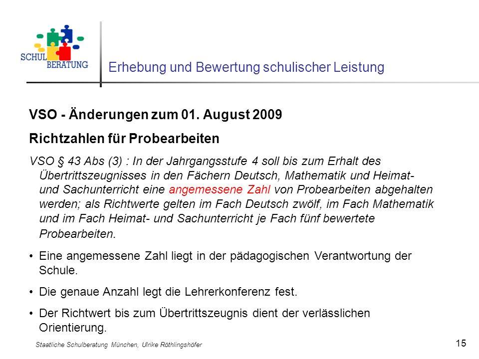 Staatliche Schulberatung München, Ulrike Röthlingshöfer 15 Erhebung und Bewertung schulischer Leistung VSO - Änderungen zum 01. August 2009 Richtzahle