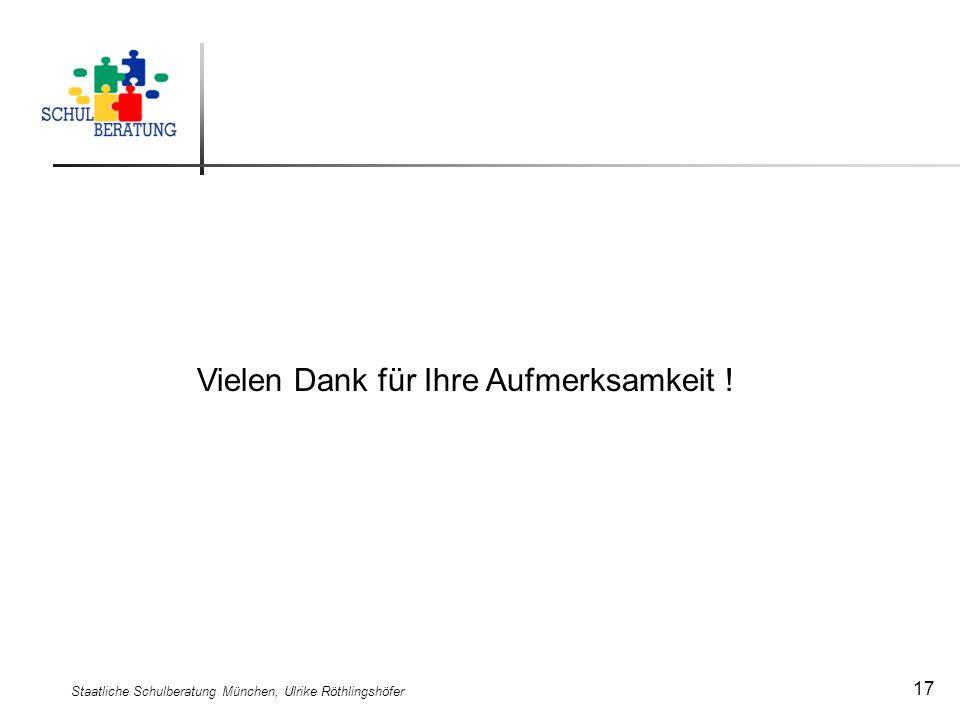 Staatliche Schulberatung München, Ulrike Röthlingshöfer 17 Vielen Dank für Ihre Aufmerksamkeit !