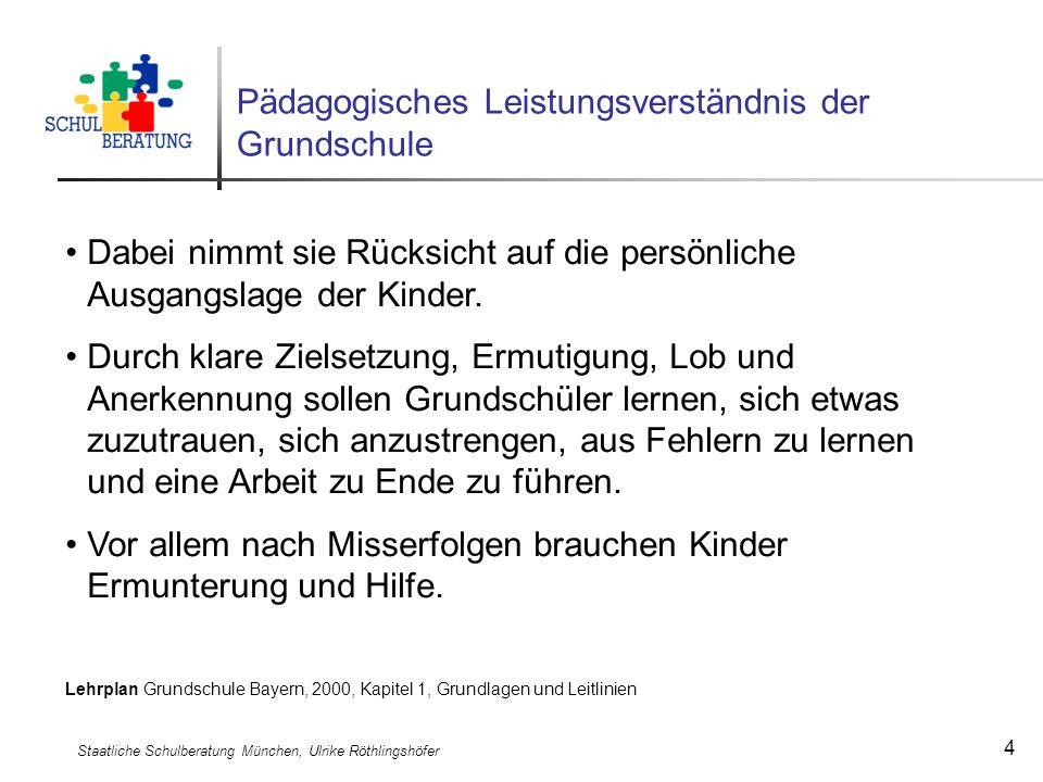 Staatliche Schulberatung München, Ulrike Röthlingshöfer 4 Pädagogisches Leistungsverständnis der Grundschule Dabei nimmt sie Rücksicht auf die persönl
