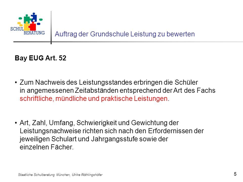 Staatliche Schulberatung München, Ulrike Röthlingshöfer 5 Auftrag der Grundschule Leistung zu bewerten Bay EUG Art. 52 Zum Nachweis des Leistungsstand