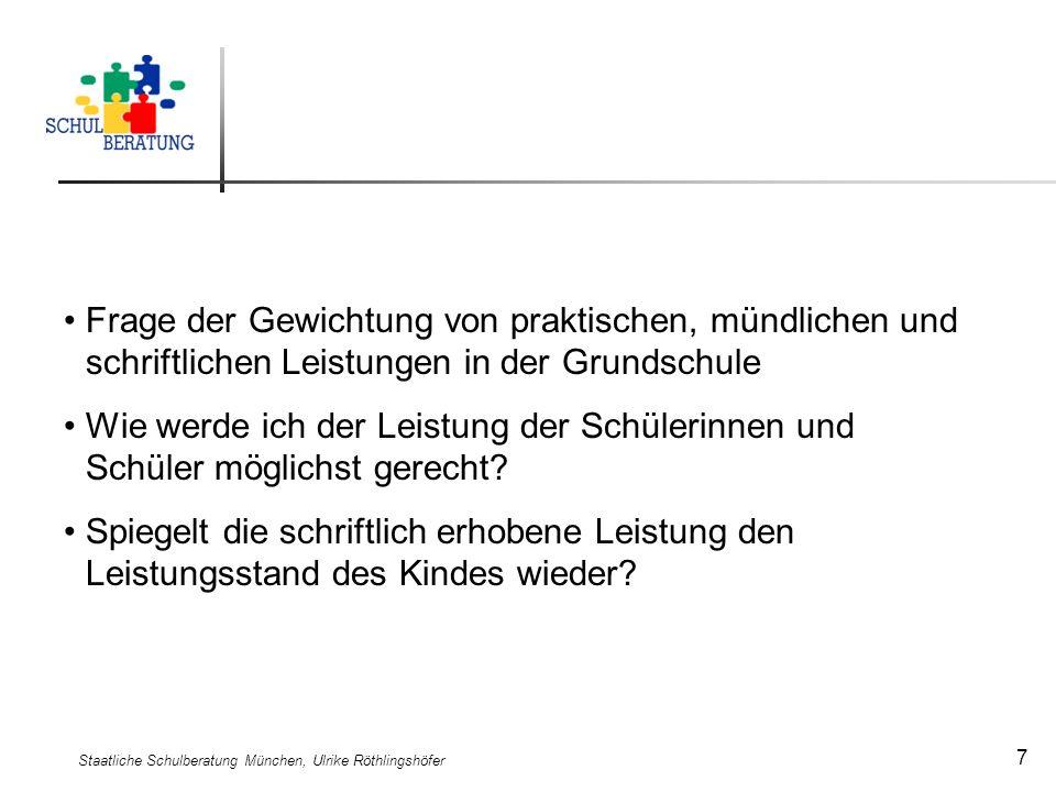Staatliche Schulberatung München, Ulrike Röthlingshöfer 7 Frage der Gewichtung von praktischen, mündlichen und schriftlichen Leistungen in der Grundsc