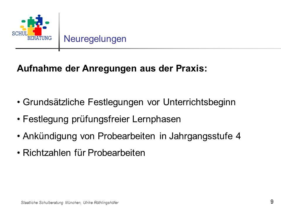 Staatliche Schulberatung München, Ulrike Röthlingshöfer 9 Neuregelungen Aufnahme der Anregungen aus der Praxis: Grundsätzliche Festlegungen vor Unterr