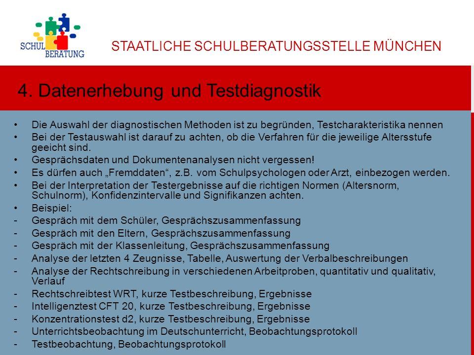 STAATLICHE SCHULBERATUNGSSTELLE MÜNCHEN Dr. Helga Ulbricht 2013 6 4. Datenerhebung und Testdiagnostik Die Auswahl der diagnostischen Methoden ist zu b