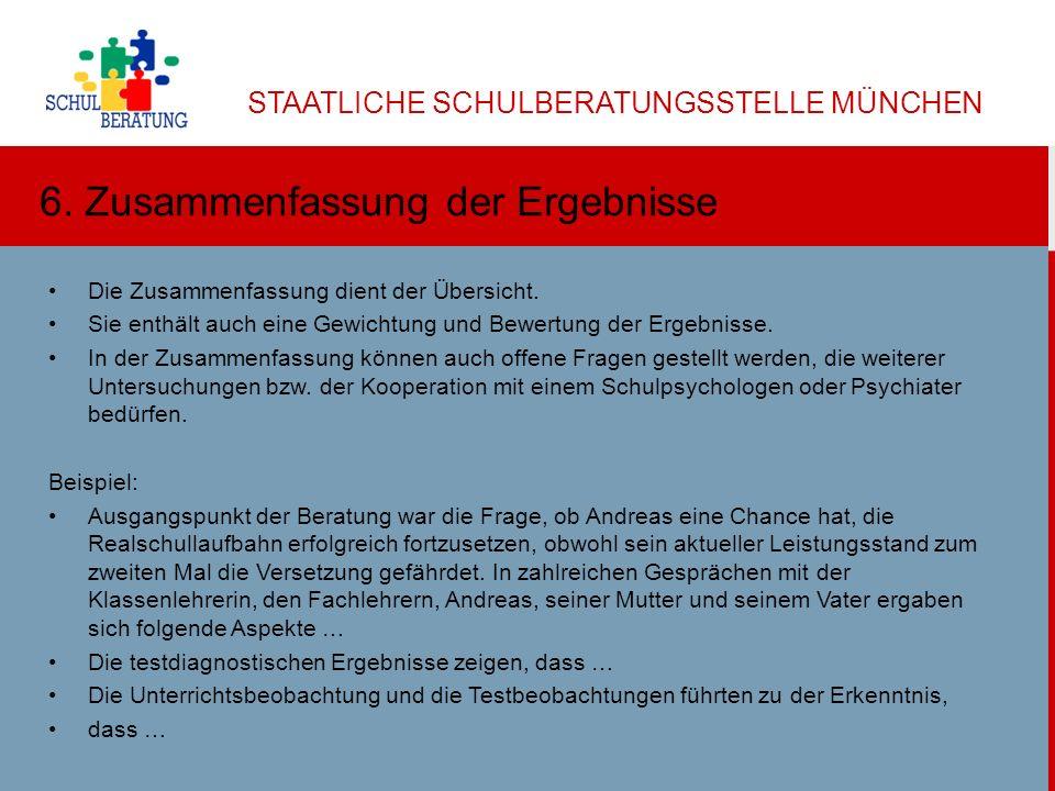 STAATLICHE SCHULBERATUNGSSTELLE MÜNCHEN Dr. Helga Ulbricht 2013 8 6. Zusammenfassung der Ergebnisse Die Zusammenfassung dient der Übersicht. Sie enthä