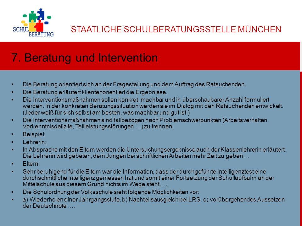 STAATLICHE SCHULBERATUNGSSTELLE MÜNCHEN Dr. Helga Ulbricht 2013 9 7. Beratung und Intervention Die Beratung orientiert sich an der Fragestellung und d