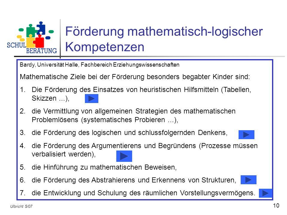 Ulbricht 5/07 10 Förderung mathematisch-logischer Kompetenzen Bardy, Universität Halle, Fachbereich Erziehungswissenschaften Mathematische Ziele bei d