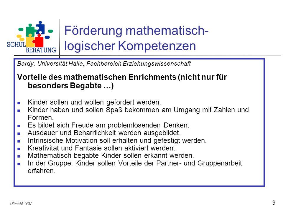 Ulbricht 5/07 9 Förderung mathematisch- logischer Kompetenzen Bardy, Universität Halle, Fachbereich Erziehungswissenschaft Vorteile des mathematischen