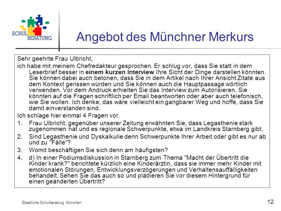 Staatliche Schulberatung München 12 Angebot des Münchner Merkurs Sehr geehrte Frau Ulbricht, ich habe mit meinem Chefredakteur gesprochen. Er schlug v