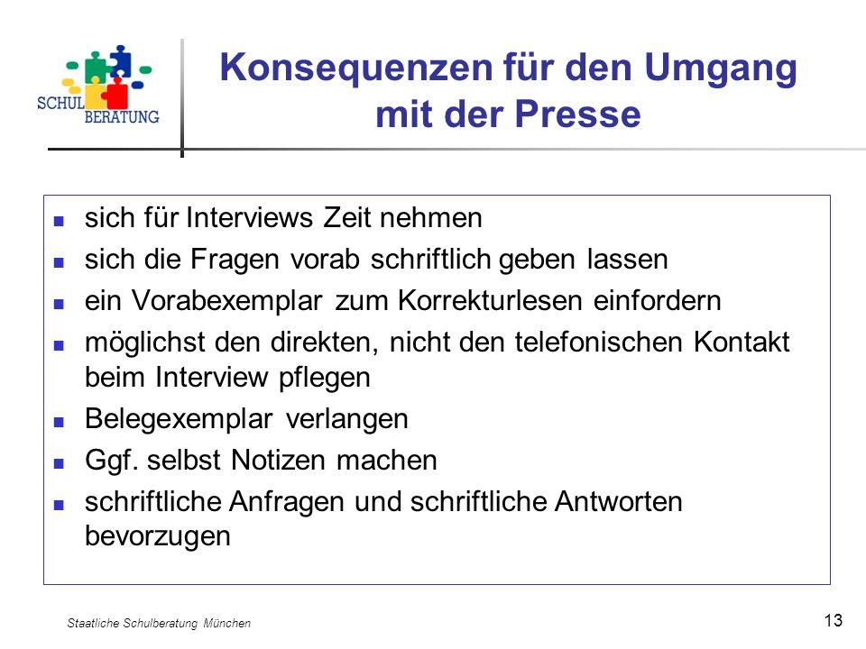 Staatliche Schulberatung München 13 Konsequenzen für den Umgang mit der Presse sich für Interviews Zeit nehmen sich die Fragen vorab schriftlich geben
