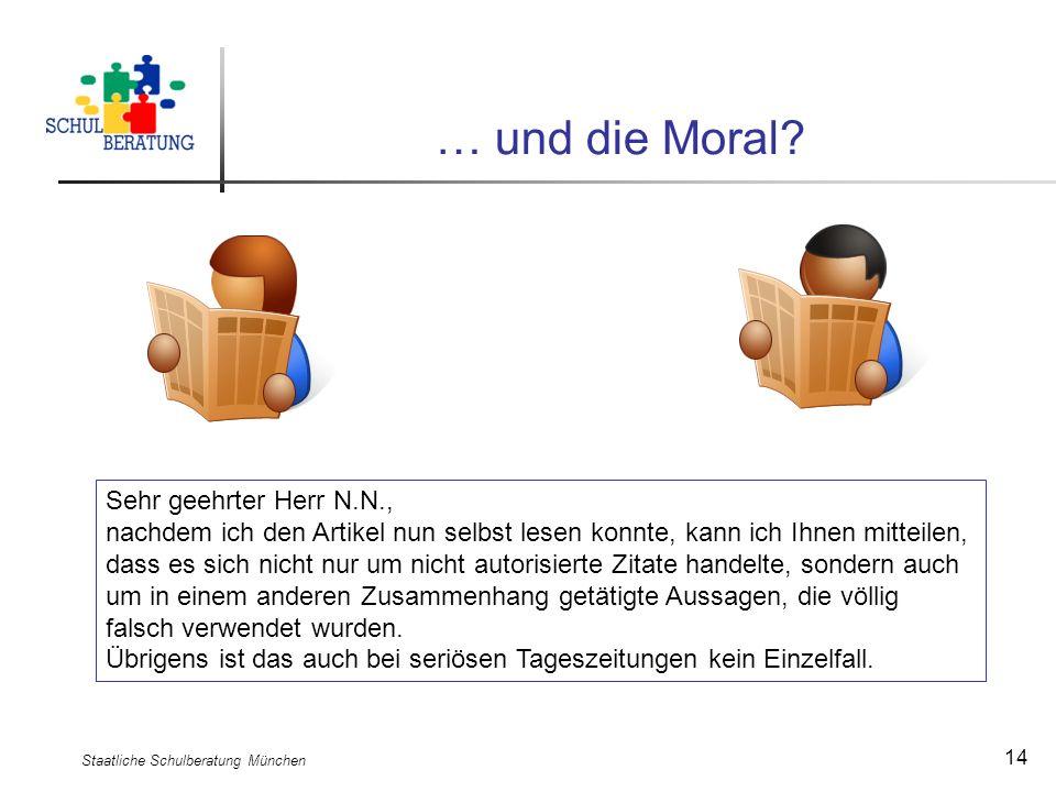 Staatliche Schulberatung München 14 … und die Moral? Sehr geehrter Herr N.N., nachdem ich den Artikel nun selbst lesen konnte, kann ich Ihnen mitteile