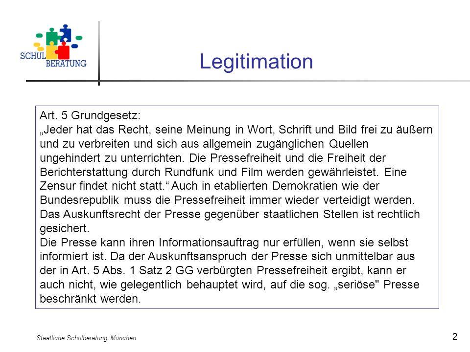 Staatliche Schulberatung München 2 Legitimation Art. 5 Grundgesetz: Jeder hat das Recht, seine Meinung in Wort, Schrift und Bild frei zu äußern und zu