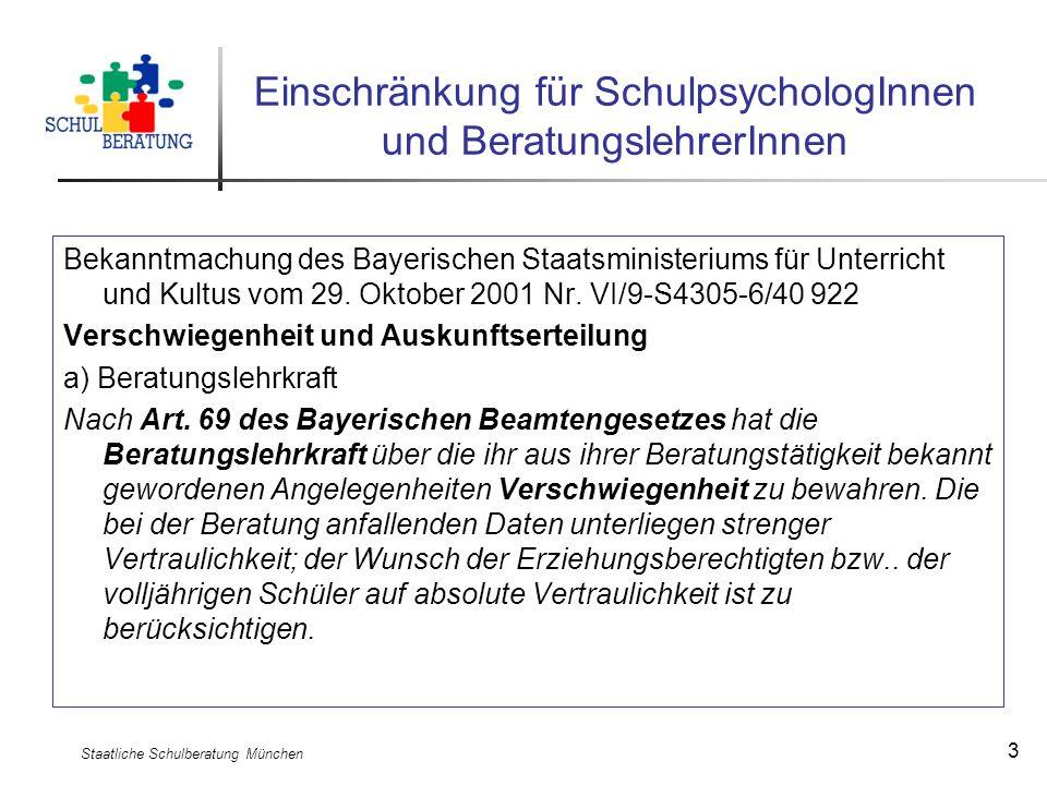 Staatliche Schulberatung München 3 Einschränkung für SchulpsychologInnen und BeratungslehrerInnen Bekanntmachung des Bayerischen Staatsministeriums fü