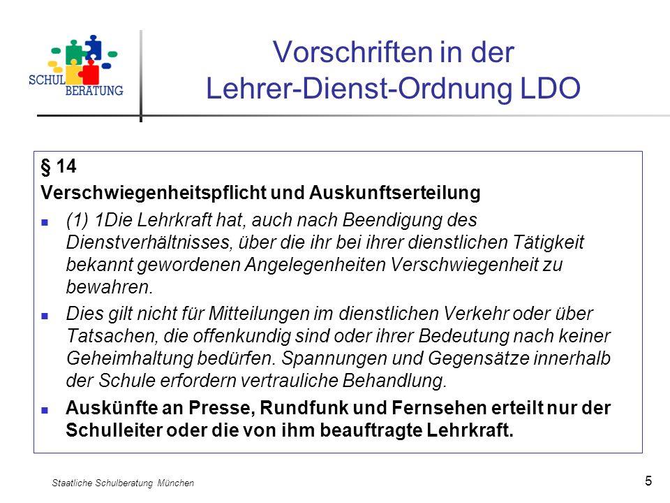 Staatliche Schulberatung München 5 Vorschriften in der Lehrer-Dienst-Ordnung LDO § 14 Verschwiegenheitspflicht und Auskunftserteilung (1) 1Die Lehrkra