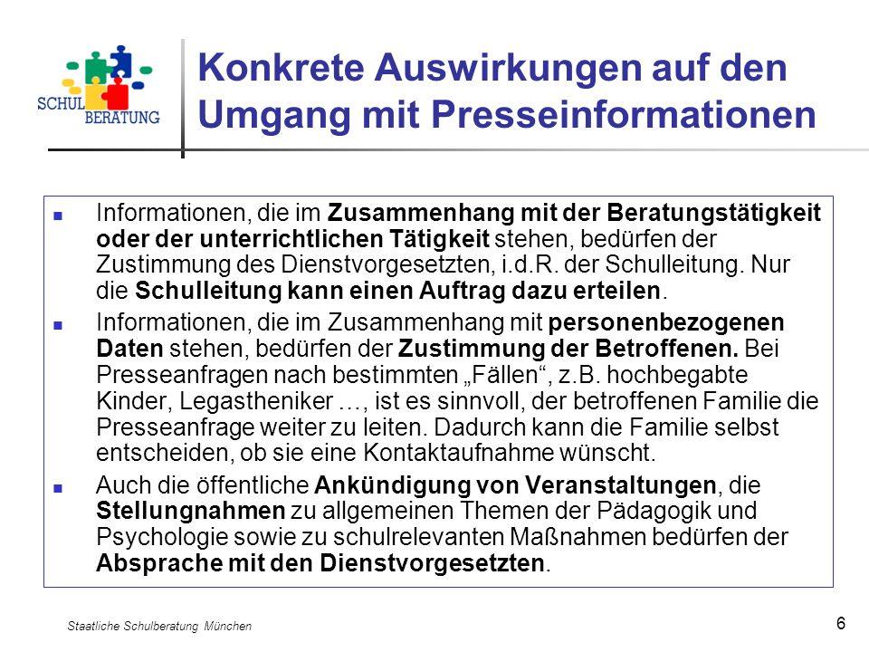 Staatliche Schulberatung München 6 Konkrete Auswirkungen auf den Umgang mit Presseinformationen Informationen, die im Zusammenhang mit der Beratungstä