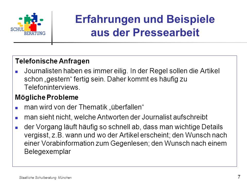 Staatliche Schulberatung München 7 Erfahrungen und Beispiele aus der Pressearbeit Telefonische Anfragen Journalisten haben es immer eilig. In der Rege