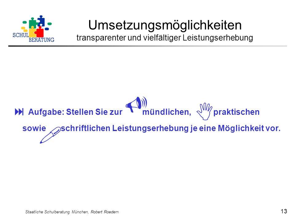 Staatliche Schulberatung München, Robert Roedern 13 Umsetzungsmöglichkeiten transparenter und vielfältiger Leistungserhebung Aufgabe: Stellen Sie zur