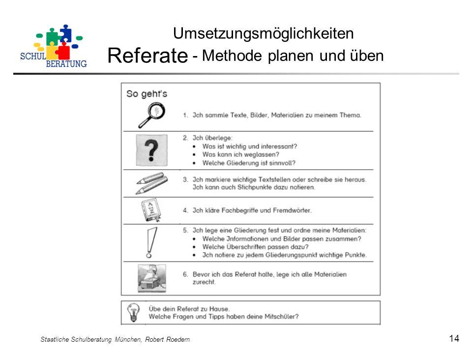 Staatliche Schulberatung München, Robert Roedern 14 Umsetzungsmöglichkeiten Referate - Methode planen und üben