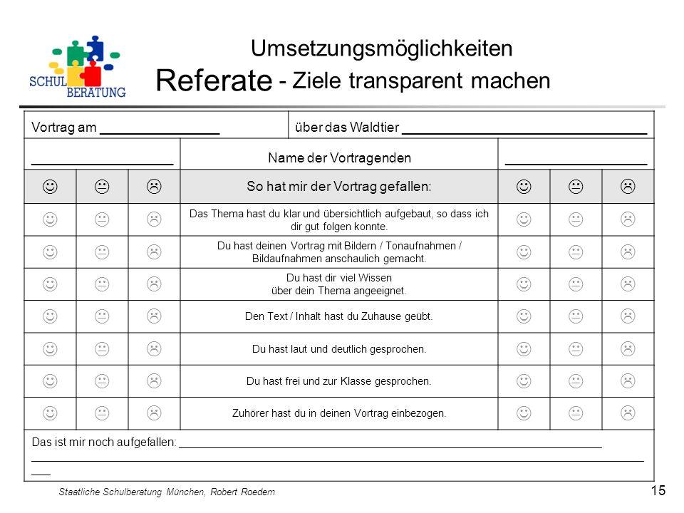 Staatliche Schulberatung München, Robert Roedern 15 Umsetzungsmöglichkeiten Referate - Ziele transparent machen Vortrag am ________________über das Wa