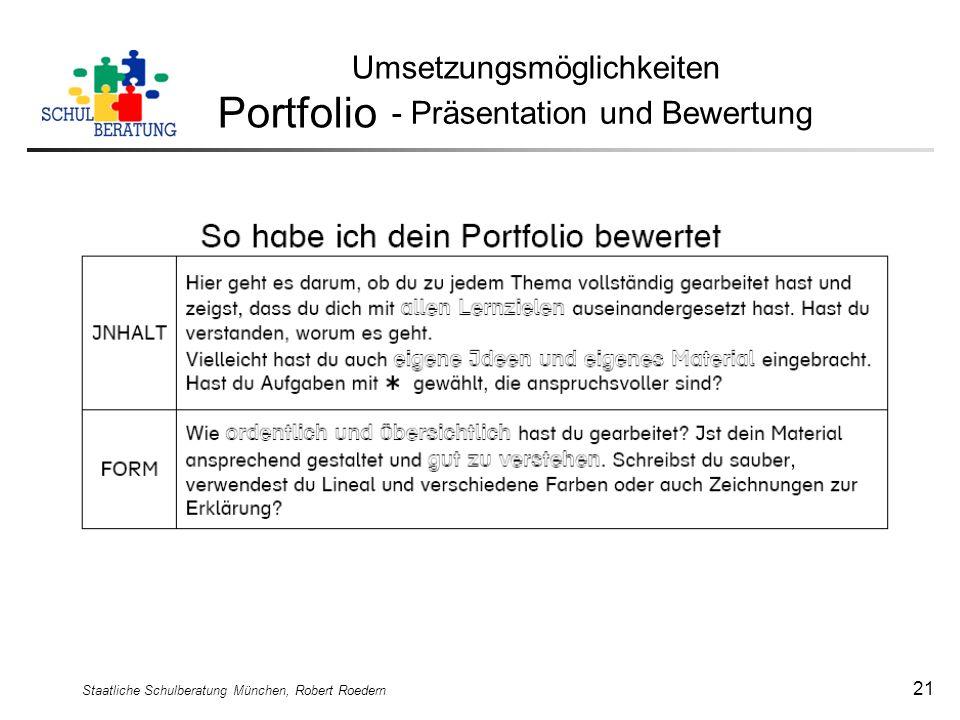 Staatliche Schulberatung München, Robert Roedern 21 Umsetzungsmöglichkeiten Portfolio - Präsentation und Bewertung
