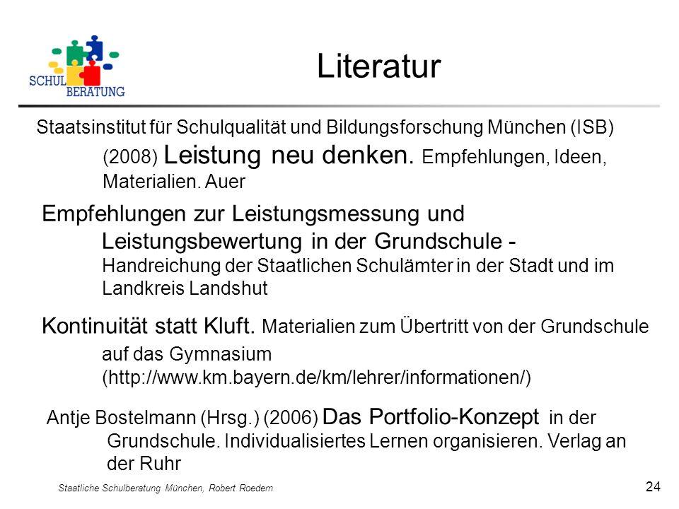 Staatliche Schulberatung München, Robert Roedern 24 Literatur Staatsinstitut für Schulqualität und Bildungsforschung München (ISB) (2008) Leistung neu